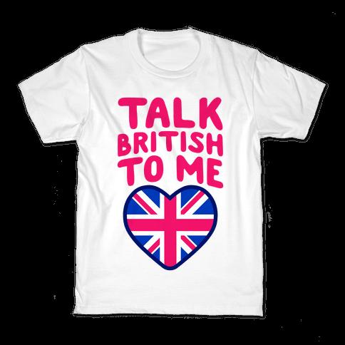 Talk British To Me Kids T-Shirt