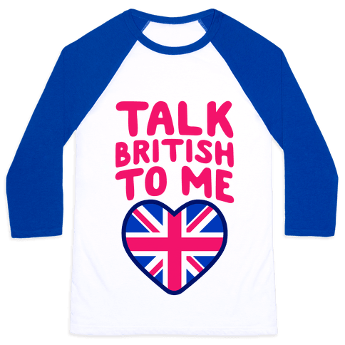 Talk British To Me Baseball Tee