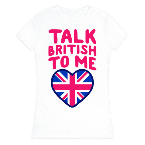 Talk British To Me Womens T-Shirt
