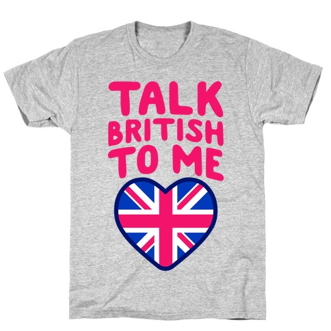 Talk British To Me T-Shirt
