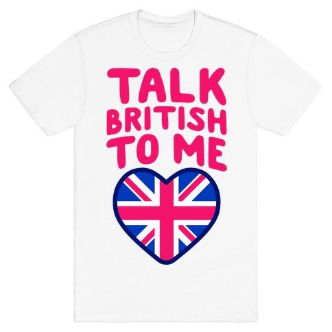Talk British To Me T-Shirt