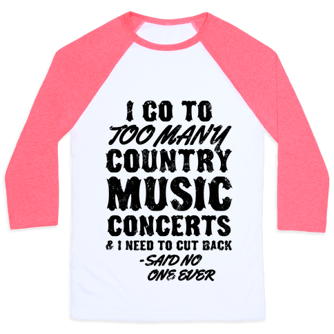 I Go To Too Many Country Music Concerts (Said No One Ever) Baseball Tee