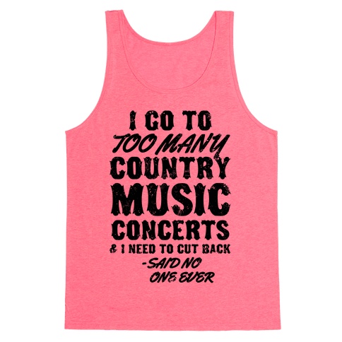 I Go To Too Many Country Music Concerts (Said No One Ever) Tank Top