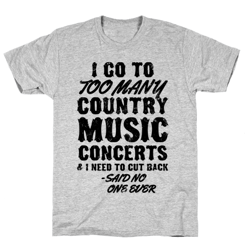 I Go To Too Many Country Music Concerts (Said No One Ever) Mens T-Shirt