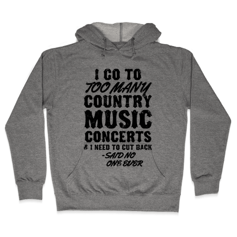 I Go To Too Many Country Music Concerts (Said No One Ever) Hooded Sweatshirt