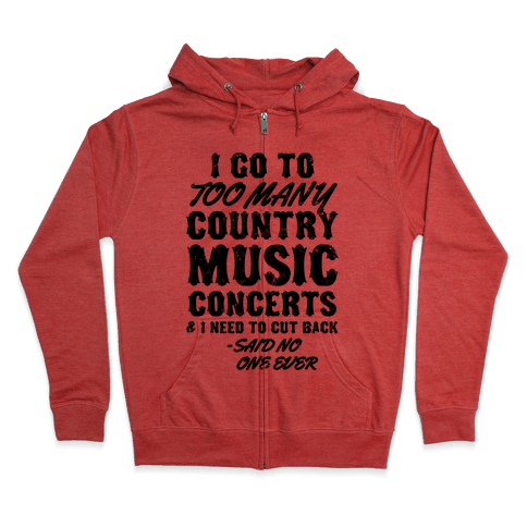 I Go To Too Many Country Music Concerts (Said No One Ever) Zip Hoodie