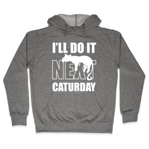 I'll Do It Next Caturday Hooded Sweatshirt