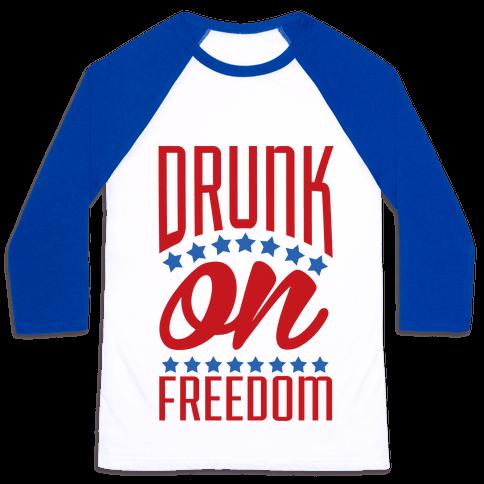 Drunk on Freedom Baseball Tee