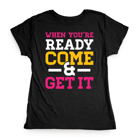 Come and Get Womens T-Shirt