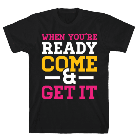 Come and Get Mens T-Shirt