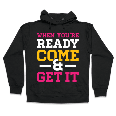 Come and Get Hooded Sweatshirt