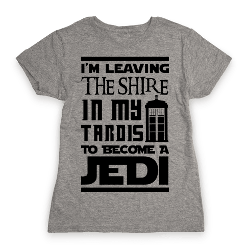 I'm Leaving the Shire In My Tardis to Become a Jedi Womens T-Shirt
