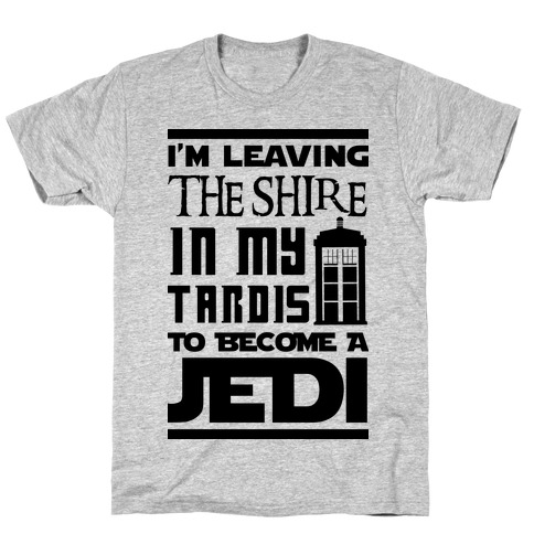 I'm Leaving the Shire In My Tardis to Become a Jedi T-Shirt