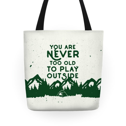 You Are Never Too Old To Play Outside Tote