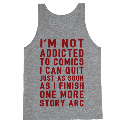 I'm Not Addicted To Comics I Can Quit Just As Soon As I Finish One More Story Arc Tank Top