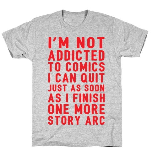 I'm Not Addicted To Comics I Can Quit Just As Soon As I Finish One More Story Arc Mens T-Shirt