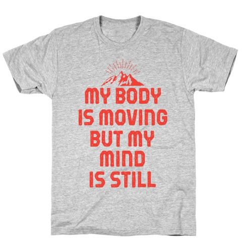 My Body Is Moving But My Mind Is Still T-Shirt