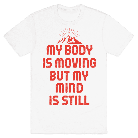 My Body Is Moving But My Mind Is Still Mens T-Shirt