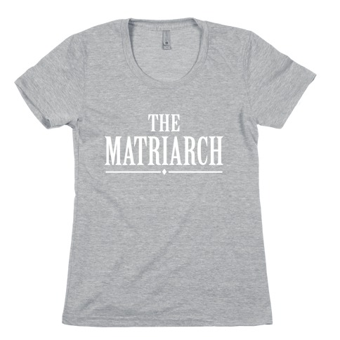 The Matriarch (Juniors) Womens T-Shirt