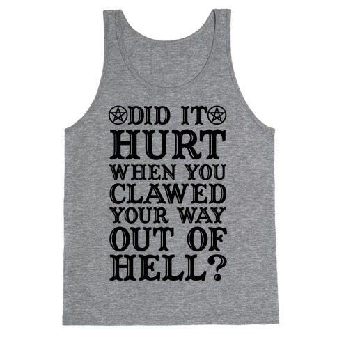 Did It Hurt When You Clawed Your Way Out Of Hell Tank Top