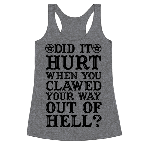 Did It Hurt When You Clawed Your Way Out Of Hell Racerback Tank Top