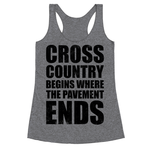 Cross Country Begins Where The Pavement Ends Racerback Tank Top