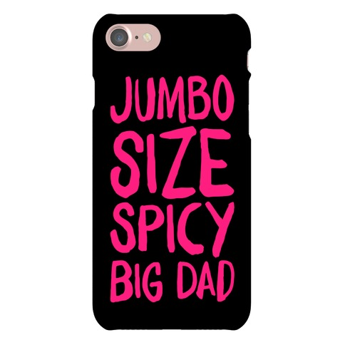 Jumbo Size Spicy Big Dad Phone Case