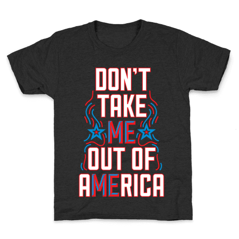 Don't Take Me Out Of America Kids T-Shirt