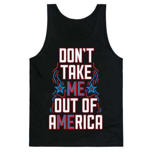 Don't Take Me Out Of America Tank Top