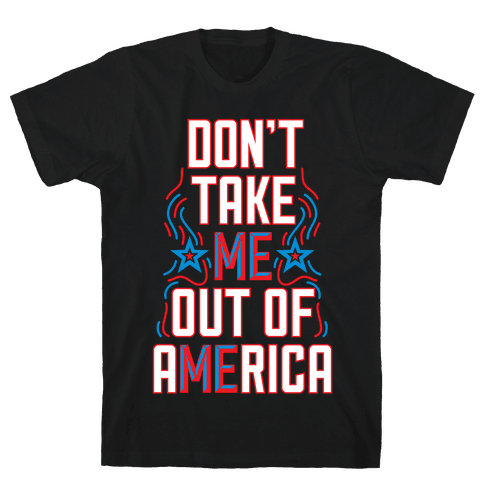 Don't Take Me Out Of America Mens T-Shirt