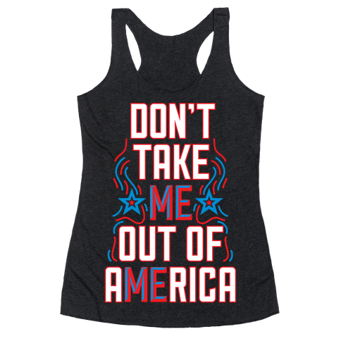 Don't Take Me Out Of America Racerback Tank Top