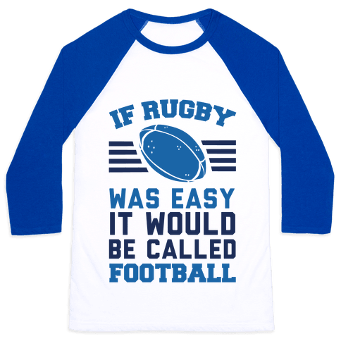 If Rugby Was Easy It Would Be Called Football Baseball Tee