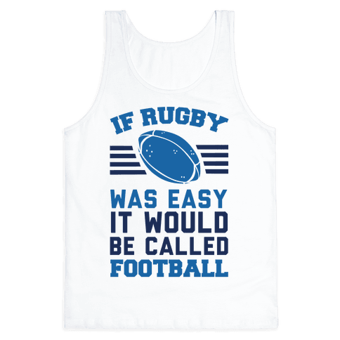 If Rugby Was Easy It Would Be Called Football Tank Top