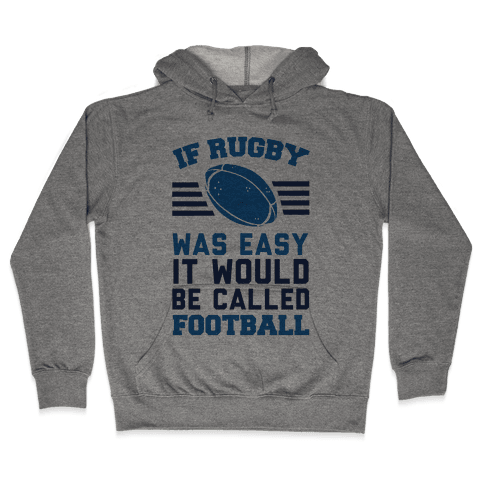 If Rugby Was Easy It Would Be Called Football Hooded Sweatshirt