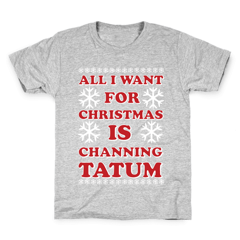 All I Want for Christmas is Channing Tatum Kids T-Shirt