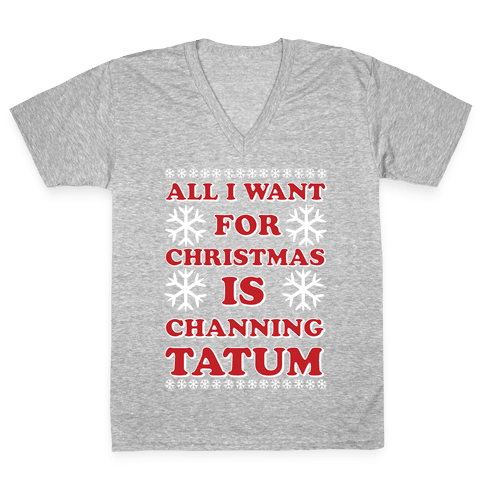 All I Want for Christmas is Channing Tatum V-Neck Tee Shirt