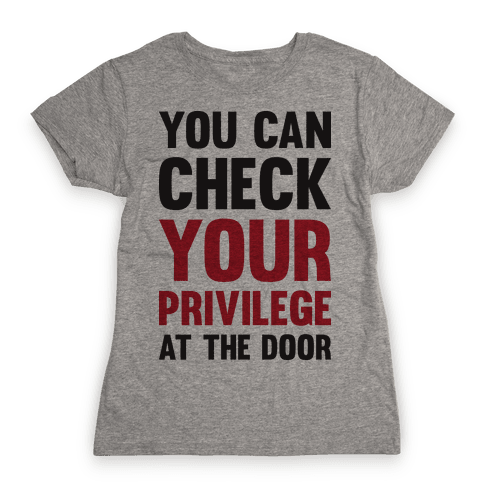 You Can Check Your Privilege At The Door Womens T-Shirt