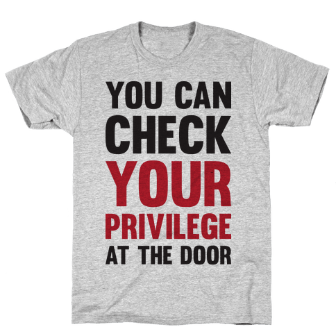 You Can Check Your Privilege At The Door Mens T-Shirt