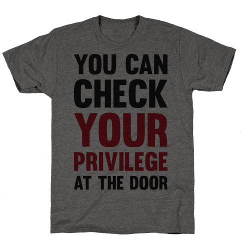 You Can Check Your Privilege At The Door