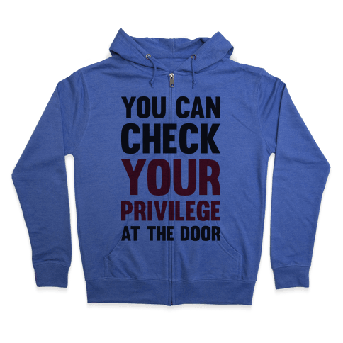 You Can Check Your Privilege At The Door Zip Hoodie