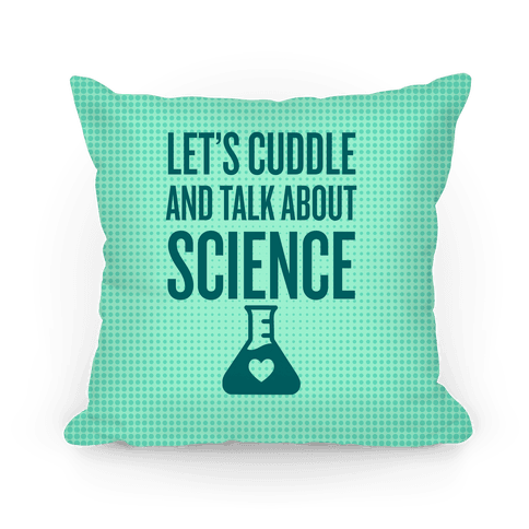Let's Cuddle And Talk About Science Pillow