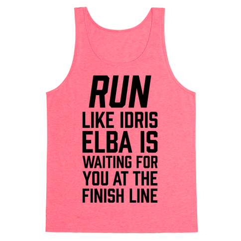 Run Like Idris Elba Is At The Finish Line Tank Top