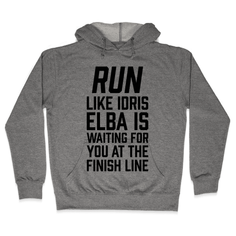 Run Like Idris Elba Is At The Finish Line Hooded Sweatshirt