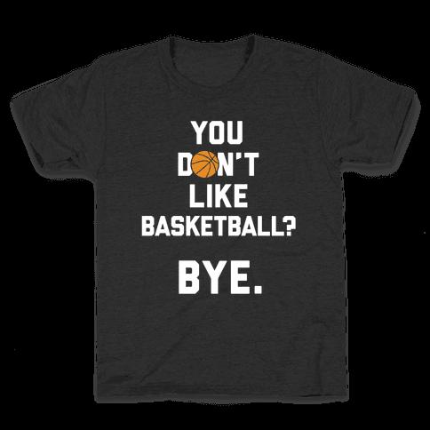 You Don't Like Basketball? Kids T-Shirt