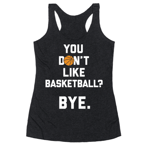 You Don't Like Basketball? Racerback Tank Top