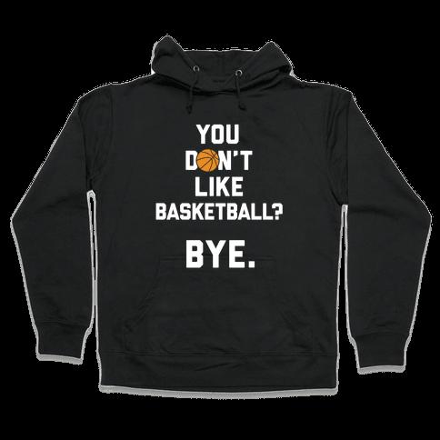 You Don't Like Basketball? Hooded Sweatshirt