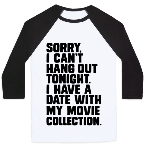Sorry, I Have a Date with my Movie Collection Baseball Tee