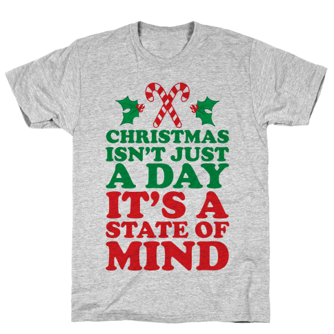 Christmas Isn't Just A Day It's A State Of Mind Mens T-Shirt