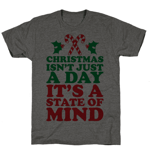 Christmas Isn't Just A Day It's A State Of Mind