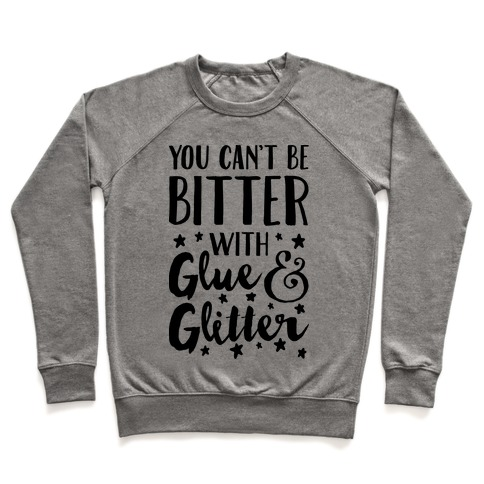 You Can't Be Bitter With Glue And Glitter Pullover